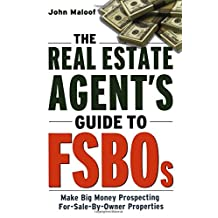 The Real Estate Agent's Guide to FSBOs: Make Big Money Prospecting For Sale By Owner Properties