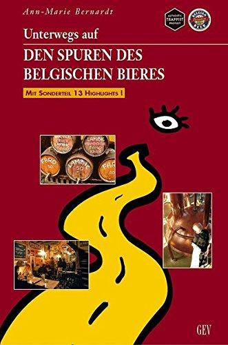 Unterwegs auf den Spuren des belgischen Bieres: Mit Sonderteil 13 Highlights