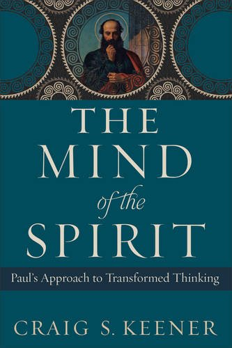 The Mind of the Spirit: Paul's Approach to Transformed Thinking (Transformed By The Renewing Of The Mind)