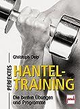 Perfektes Hanteltraining: Die besten Übungen und Programme