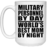 Designsify Military Personnel by Day World's Best Mom by Night - 15 Oz Coffee Mug, Ceramic Cup, Best Gift for Mother, Mum, Her, Parent from Daughter, Son, Kid, Husband