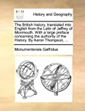 The British History, Translated into English from the Latin of Jeffrey of Monmouth with a Large Preface Concerning the Authority of the History By, Monumentensis Galfridus, 1170371086