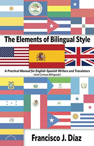The Elements of Bilingual Style: A Practical Manual for English-Spanish Writers and Translators (and Curious Bilinguals)