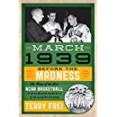 March 1939: Before the Madness―The Story of the First NCAA Basketball Tournament Champions