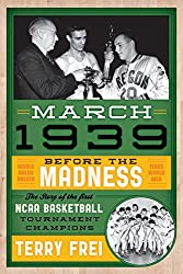 March 1939: Before the MadnessThe Story of the First NCAA Basketball Tournament Champions