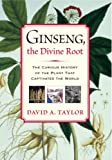 Front cover for the book Ginseng, the Divine Root: The Curious History of the Plant That Captivated the World by David A. Taylor