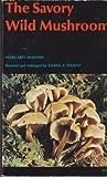 The Savory Wild Mushroom, Margaret McKenny, 0295951567