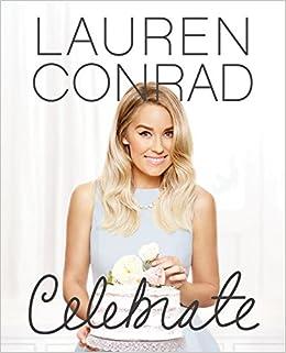 76263caf48b6 Amazon.com: Lauren Conrad Celebrate (9780062438324): Lauren Conrad: Books