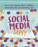 Social Media Savvy: Facts and Figures About Selfies, Smartphones and Standing Out (Savvy: Girlology)