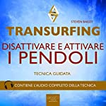 Transurfing. Disattivare e attivare i pendoli [Transurfing. Disable and Enable the Pendulums]: Tecniche guidate [Guided Skills] | Steven Bailey