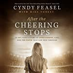 After the Cheering Stops: An NFL Wife's Story of Concussions, Loss, and the Faith That Saw Her Through | Cyndy Feasel,Mike Yorkey