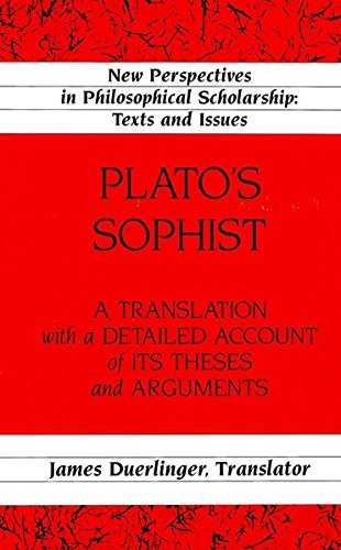 Plato's «Sophist»: A Translation with a Detailed Account of Its Theses and Arguments (New Perspectives in Philosophical