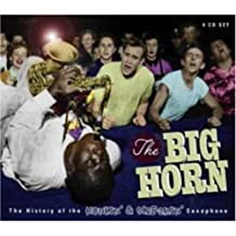 Big Horn: the History of the Honkin' & Screamin' Saxophone