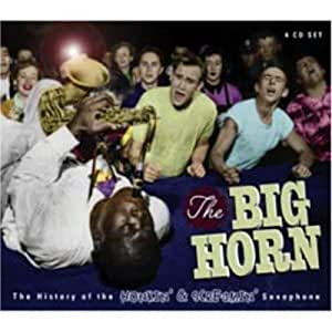 Big Horn: the History of the Honkin' & Screamin' Saxophone