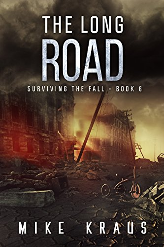 The Long Road: Book 6 of the Thrilling Post-Apocalyptic Survival Series: (Surviving the Fall Series - Book 6) by [Kraus, Mike]