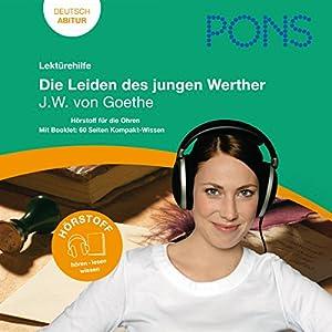Die Leiden des jungen Werther - Goethe Lektürehilfe. PONS Lektürehilfe - Die Leiden des jungen Werther - J.W. von Goethe Hörbuch