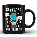 HOM Black Coffee Mug keyboard is calling and I must go Perfect Gift