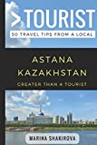 Greater Than a Tourist- Astana Kazakhstan: 50 Travel Tips from a Local