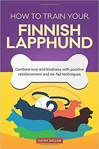 Book How To Train Your Finnish Lapphund (Dog Training Collection): Combine love and kindness with positive reinforcement and no-fail techniques