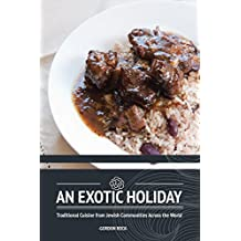 An Exotic Holiday: Traditional Cuisine from Jewish Communities Across the World