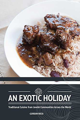 An Exotic Holiday: Traditional Cuisine from Jewish Communities Across the World by Gordon Rock