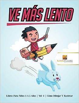 Ve Más Lento : Libros Para Niños 6 A 9 Años   Vol -1   Cómo Dibujar Y Rastrear (Spanish Edition): Activity Crusades: 9780228224099: Amazon.com: Books