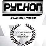 Python: The Ultimate Beginner's Guide to Python Mastery | Jonathan S. Walker