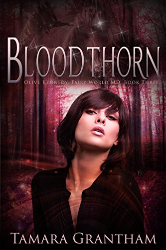 Bloodthorn: Olive Kennedy (Fairy World MD Book 3) by [Grantham, Tamara]