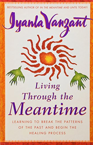 Books : Living Through the Meantime: Learning to Break the Patterns of the Past and Begin the Healing Process