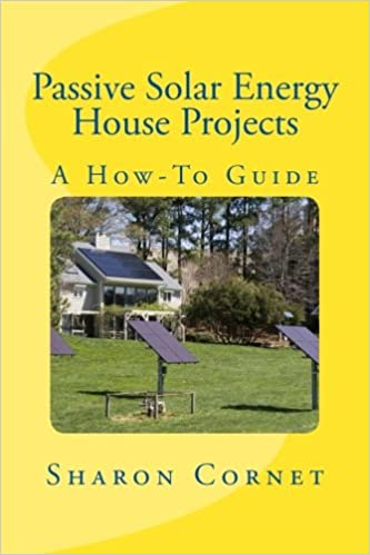 Passive Solar Energy House Projects: A How-To Guide: Sharon ...