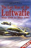 The Last Year Of The Luftwaffe: May 1944-May 1945 (Greenhill Military Paperbacks)