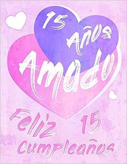 Amazon.com: Feliz 15 Cumpleaños: 15 Años Amado, Decir feliz ...