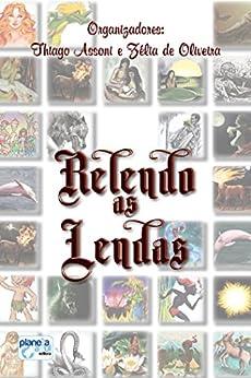 Coletânea de Contos - Relendo as Lendas por [Oliveira,Zélia de, Assoni,Thiago]
