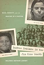 Lumbee Indians in the Jim Crow South: Race, Identity, and the Making of a Nation (First Peoples: New Directions in Indigenous Studies (University of North Carolina Press Paperback))