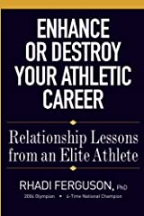 Enhance or Destroy Your Athletic Career: Relationship Lessons from an Elite Athlete Paperback
