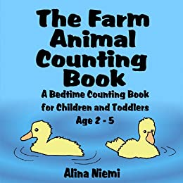The Farm Animal Counting Book: A Bedtime Counting Book for Children and Toddlers Age 2 - 5 by [Niemi, Alina]
