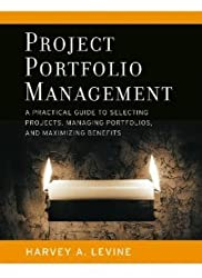 Project Portfolio Management: A Practical Guide to Selecting Projects, Managing Portfolios, and Maximizing Benefits by Harvey A. Levine (2005-07-20)