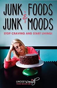 Junk Foods and Junk Moods: Stop Craving and Start Living