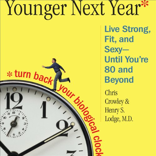 Younger Next Year: A Guide to Living Like 50 Until You're 80 and Beyond Audiobook [Free Download by Trial] thumbnail