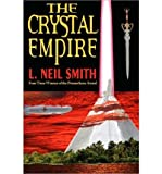 [ [ [ The Crystal Empire [ THE CRYSTAL EMPIRE ] By Smith, L Neil ( Author )Feb-17-2010 Paperback