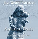 By Joan Wester Anderson - Angelic Tails: True Stories of Heavenly Canine Companions (3.2.2011)
