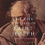 The Life and Prayers of Saint Joseph | Wyatt North