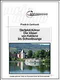 Wohnmobil Stellplatzführer Deutschland  Die Mosel von Koblenz bis Schwebsange: 6. überarbeitete und erweiterte Auflage, 2017