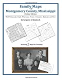 Family Maps of Montgomery County, Mississippi, Deluxe Edition : With Homesteads, Roads, Waterways, Towns, Cemeteries, Railroads, and More, Boyd, Gregory A., 1420314114