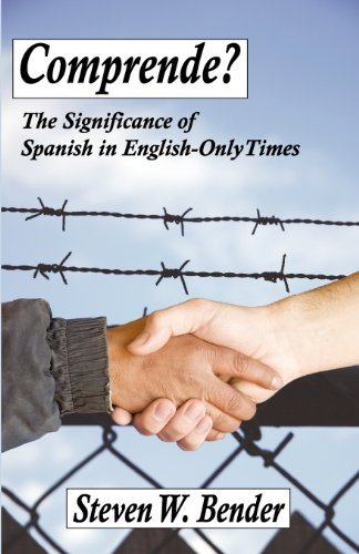Comprende?: The Significance of Spanish in English-Only Times.