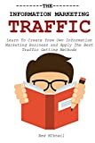 The Information Marketing + Traffic Bundle: Learn To Create Youw Own Information Marketing Business and Apply The Best Traffic Getting Methods