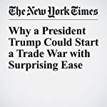 Why a President Trump Could Start a Trade War with Surprising Ease | Justin Wolfers