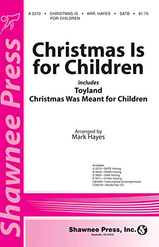 Christmas Shawnee Press - Shawnee Press Christmas Is for Children (incorporating Toyland & Christmas Was Meant for Children) SATB by Mark Hayes