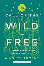 The Call of the Wild and Free: Reclaiming Wonder in Your Child's Educa