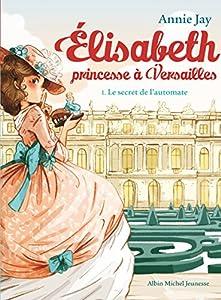 """Afficher """"Élisabeth, princesse à Versailles n° 1<br /> Le secret de l'automate"""""""